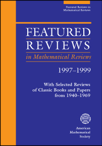Featured Reviews in Mathematical Reviews 1997-1999: With Selected Reviews of Classic Books and Papers from 1940-1969 cover image