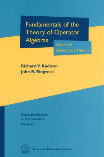 Fundamentals of the Theory of Operator Algebras. Volume I: Elementary Theory cover image