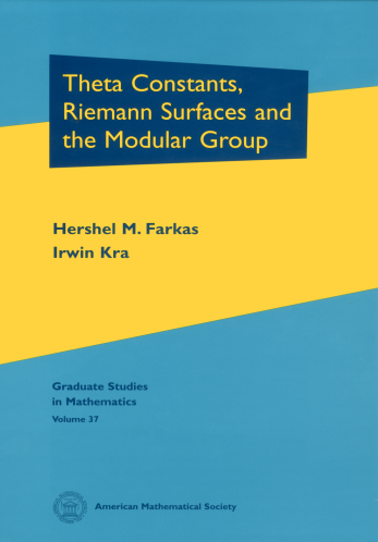 Theta Constants, Riemann Surfaces and the Modular Group: An Introduction with Applications to Uniformization Theorems, Partition Identities and Combinatorial Number Theory cover image