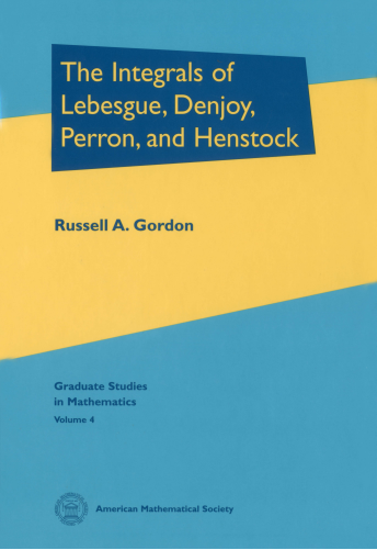 The Integrals of Lebesgue, Denjoy, Perron, and Henstock cover image