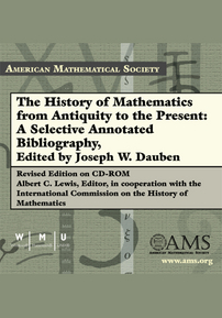 The History of Mathematics from Antiquity to the Present: A Selective Annotated Bibliography, edited by Joseph W. Dauben: Revised Edition on CD-ROM edited by Albert C. Lewis, in cooperation with the International Commission on the History of Mathematics cover image