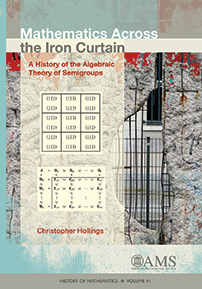 Mathematics across the Iron Curtain: A History of the Algebraic Theory of Semigroups cover image