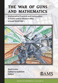 The War of Guns and Mathematics: Mathematical Practices and Communities in France and Its Western Allies around World War I cover image