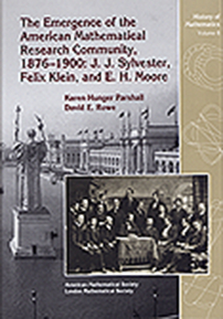 The Emergence of the American Mathematical Research Community, 1876-1900: J. J. Sylvester, Felix Klein, and E. H. Moore cover image