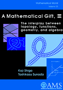A Mathematical Gift, III: The interplay between topology, functions, geometry, and algebra cover image