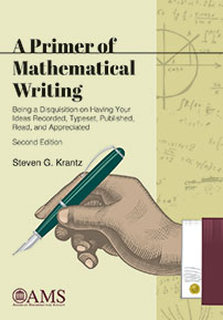 A Primer of Mathematical Writing: Being a Disquisition on Having Your Ideas Recorded, Typeset, Published, Read, and Appreciated, Second Edition cover image