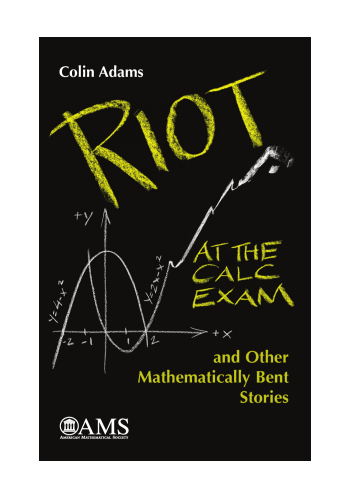 Riot at the Calc Exam and Other Mathematically Bent Stories cover image