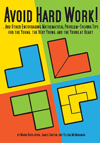 Avoid Hard Work!: ... And Other Encouraging Mathematical Problem-Solving Tips for the Young, the Very Young, and the Young at Heart cover image