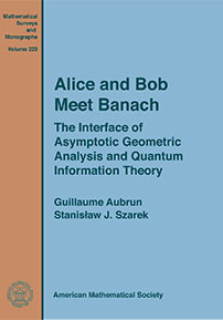 Alice and Bob Meet Banach: The Interface of Asymptotic Geometric Analysis and Quantum Information Theory cover image