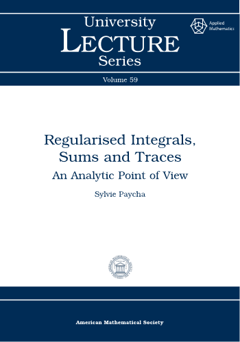 Regularised Integrals, Sums and Traces: An Analytic Point of View cover image